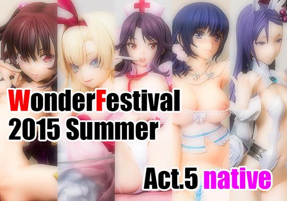 WonderFestival 2015 SUMMER Act.5 (WF-native編)